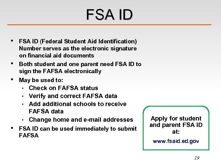 FSA ID • • • FSA ID (Federal Student Aid Identification) Number serves as