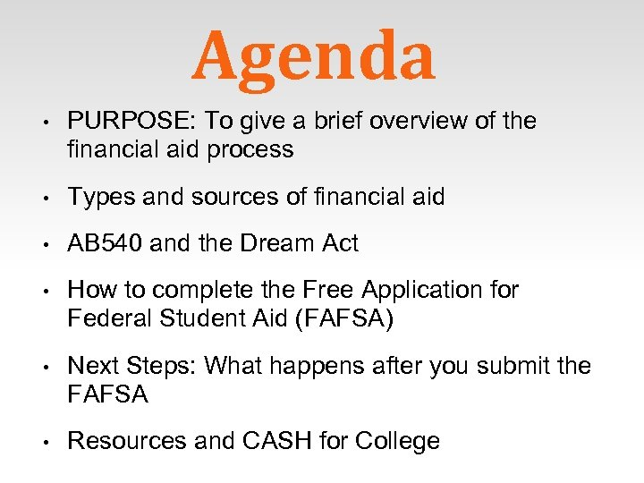 Agenda • PURPOSE: To give a brief overview of the financial aid process •