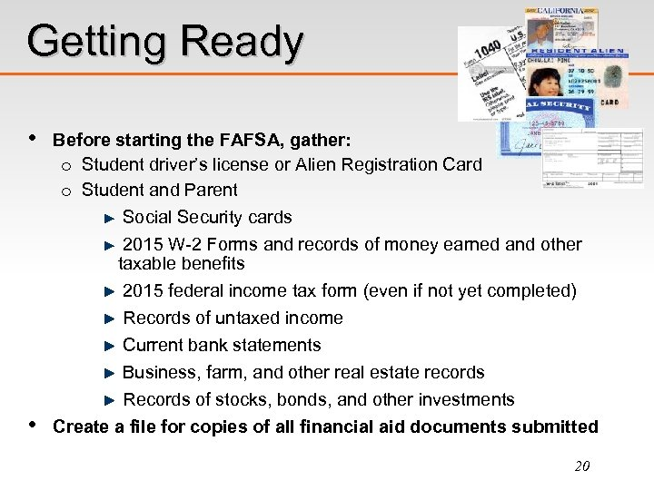 Getting Ready • Before starting the FAFSA, gather: o Student driver's license or Alien