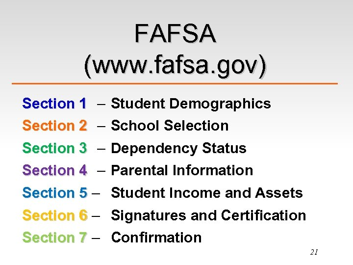 FAFSA (www. fafsa. gov) Section 1 – Student Demographics Section 2 – School Selection
