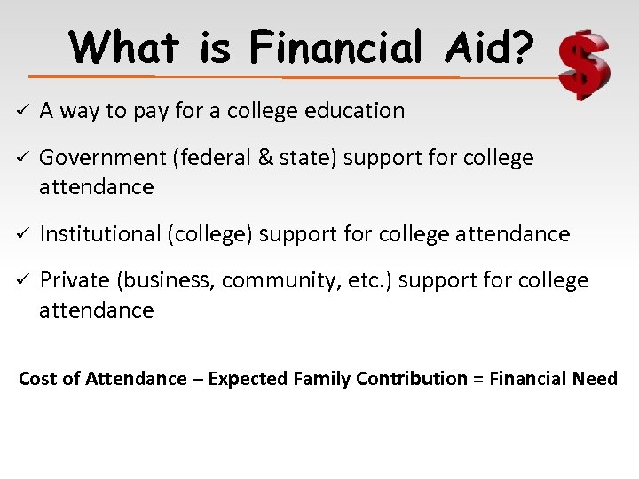 What is Financial Aid? ü A way to pay for a college education ü