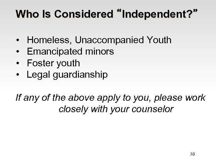 """Who Is Considered """"Independent? """" • • Homeless, Unaccompanied Youth Emancipated minors Foster youth"""