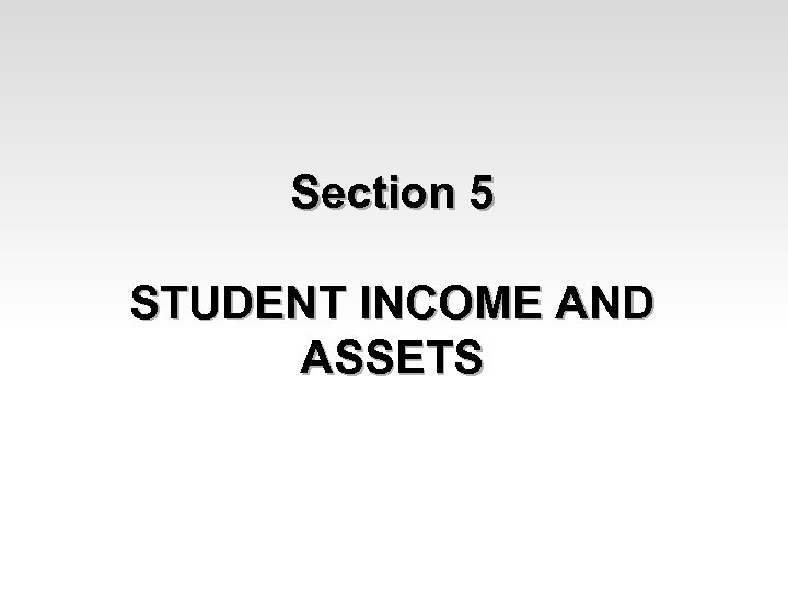 Section 5 STUDENT INCOME AND ASSETS