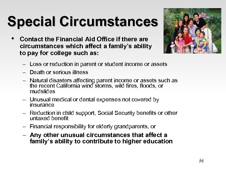 Special Circumstances • Contact the Financial Aid Office if there are circumstances which affect