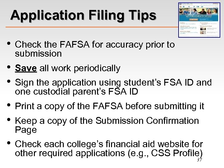 Application Filing Tips • Check the FAFSA for accuracy prior to submission • •