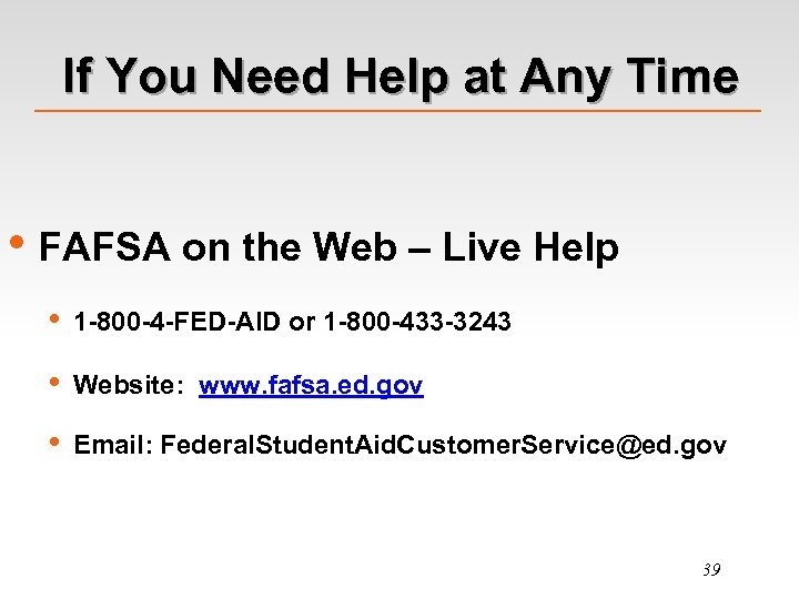 If You Need Help at Any Time • FAFSA on the Web – Live