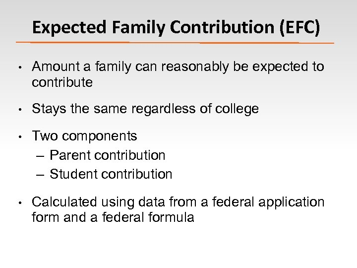 Expected Family Contribution (EFC) • Amount a family can reasonably be expected to contribute
