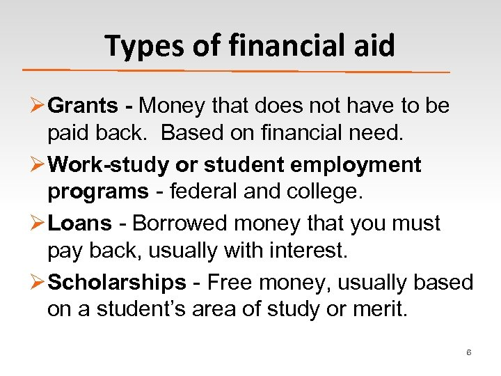Types of financial aid Ø Grants - Money that does not have to be