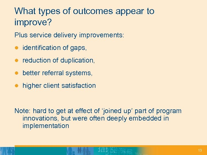 What types of outcomes appear to improve? Plus service delivery improvements: ● identification of