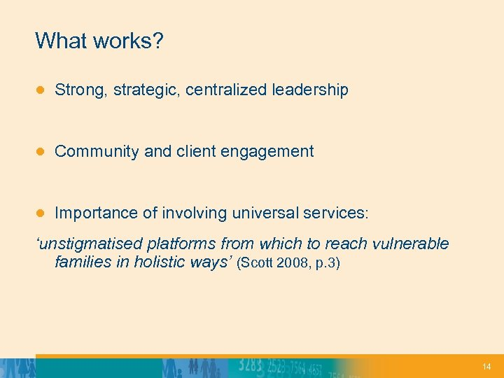 What works? ● Strong, strategic, centralized leadership ● Community and client engagement ● Importance