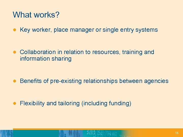 What works? ● Key worker, place manager or single entry systems ● Collaboration in