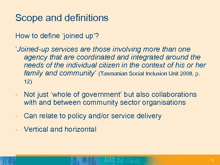 Scope and definitions How to define 'joined up'? 'Joined-up services are those involving more