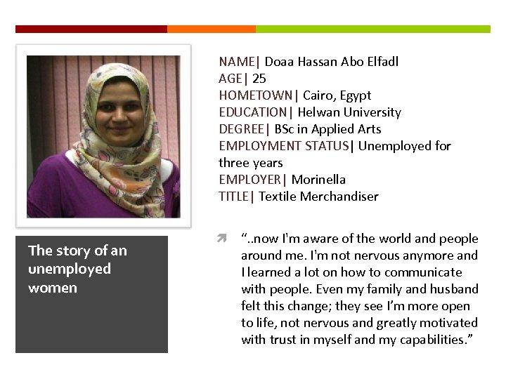 NAME  Doaa Hassan Abo Elfadl AGE  25 HOMETOWN  Cairo, Egypt EDUCATION  Helwan University DEGREE 