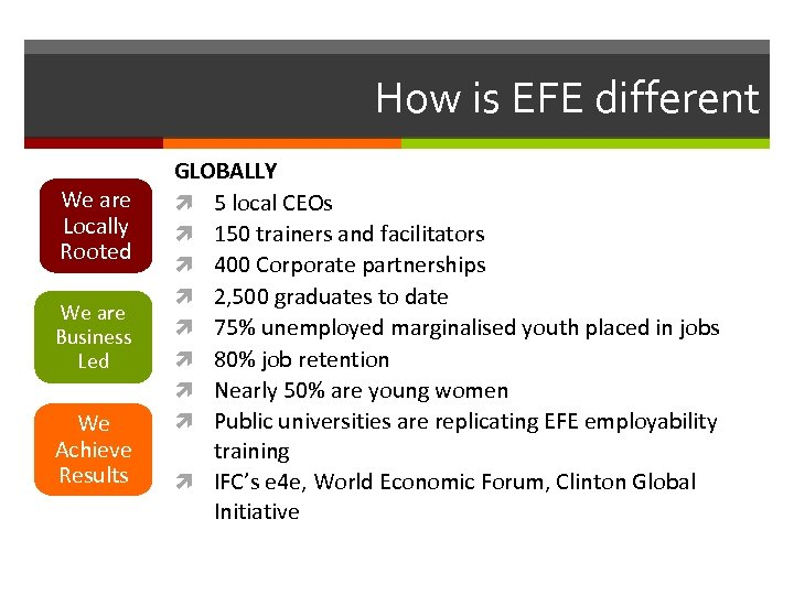 How is EFE different We are Locally Rooted We are Business Led We Achieve