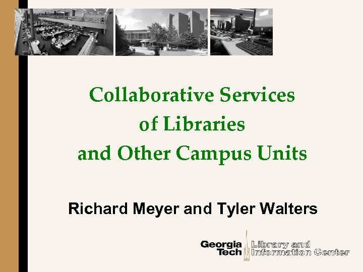 Collaborative Services of Libraries and Other Campus Units Richard Meyer and Tyler Walters