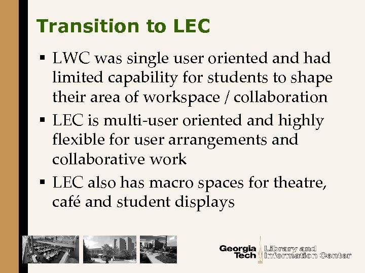 Transition to LEC § LWC was single user oriented and had limited capability for