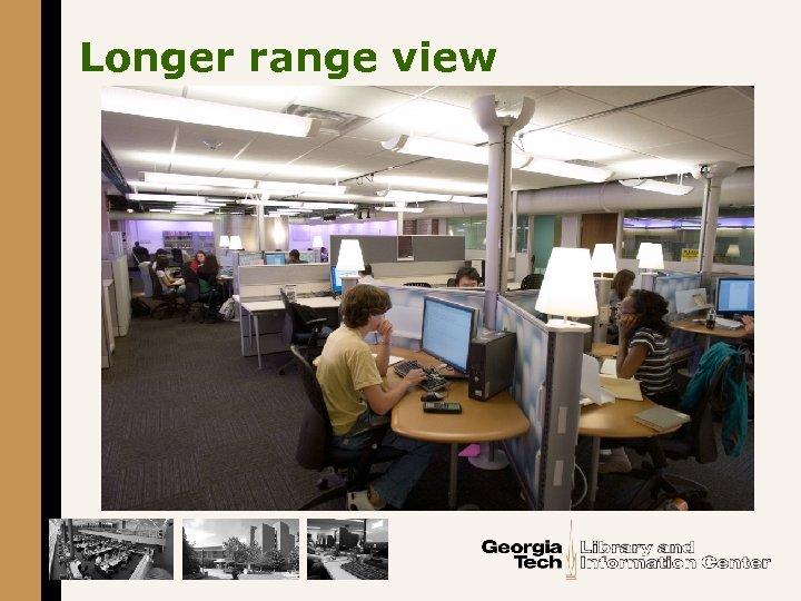 Longer range view