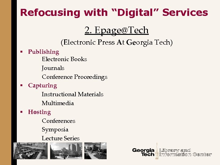 """Refocusing with """"Digital"""" Services 2. Epage@Tech (Electronic Press At Georgia Tech) § Publishing Electronic"""