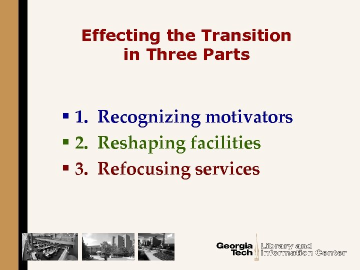 Effecting the Transition in Three Parts § 1. Recognizing motivators § 2. Reshaping facilities