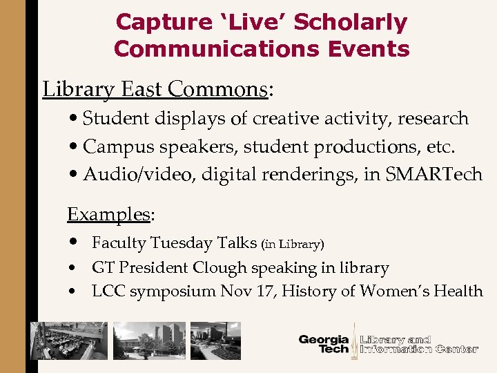 Capture 'Live' Scholarly Communications Events Library East Commons: • Student displays of creative activity,
