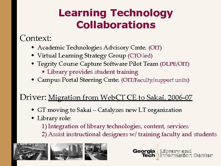 Learning Technology Collaborations Context: • Academic Technologies Advisory Cmte. (OIT) • Virtual Learning Strategy
