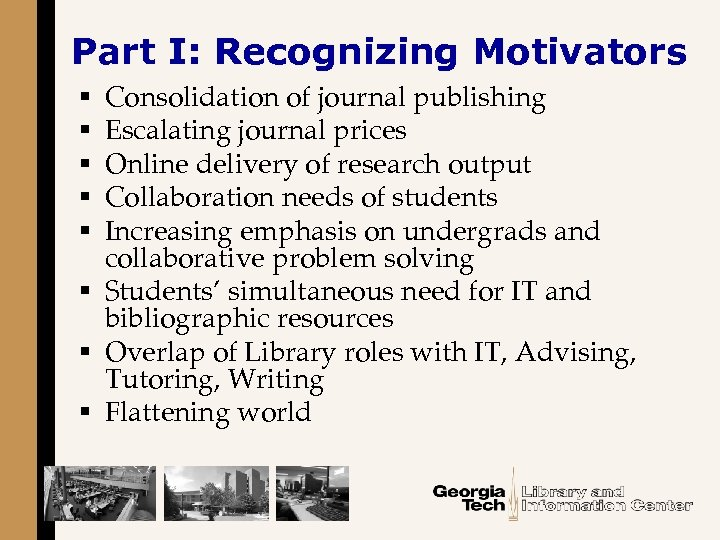 Part I: Recognizing Motivators Consolidation of journal publishing Escalating journal prices Online delivery of