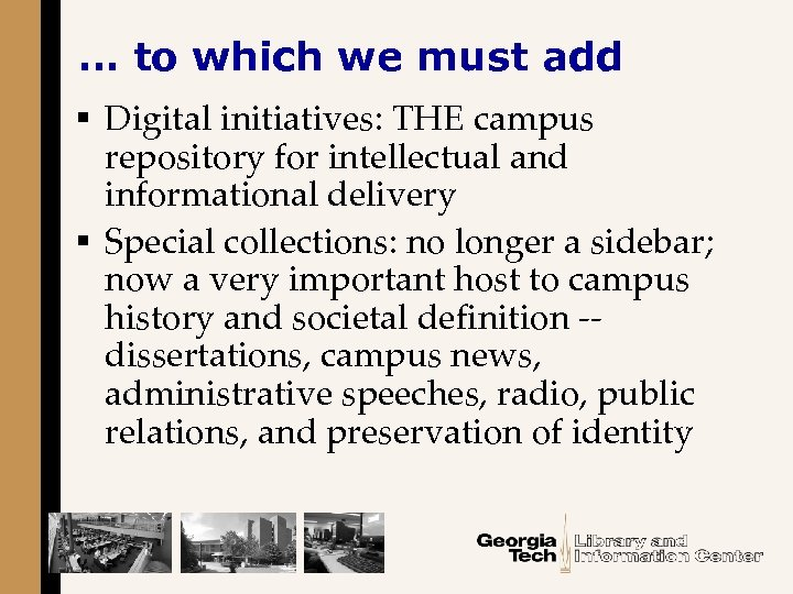 … to which we must add § Digital initiatives: THE campus repository for intellectual