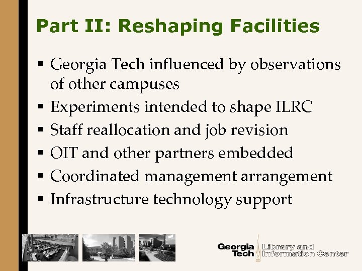 Part II: Reshaping Facilities § Georgia Tech influenced by observations of other campuses §