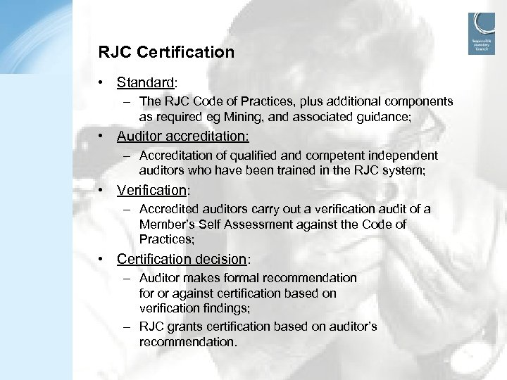 RJC Certification • Standard: – The RJC Code of Practices, plus additional components as