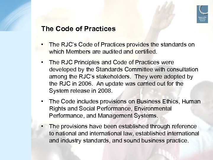 The Code of Practices • The RJC's Code of Practices provides the standards on