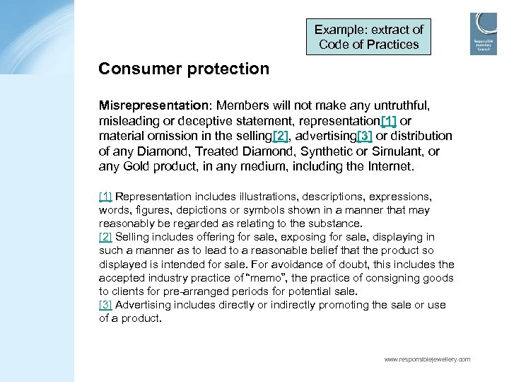 Example: extract of Code of Practices Consumer protection Misrepresentation: Members will not make any