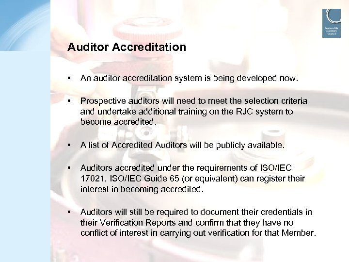 Auditor Accreditation • • An auditor accreditation system is being developed now. Prospective auditors
