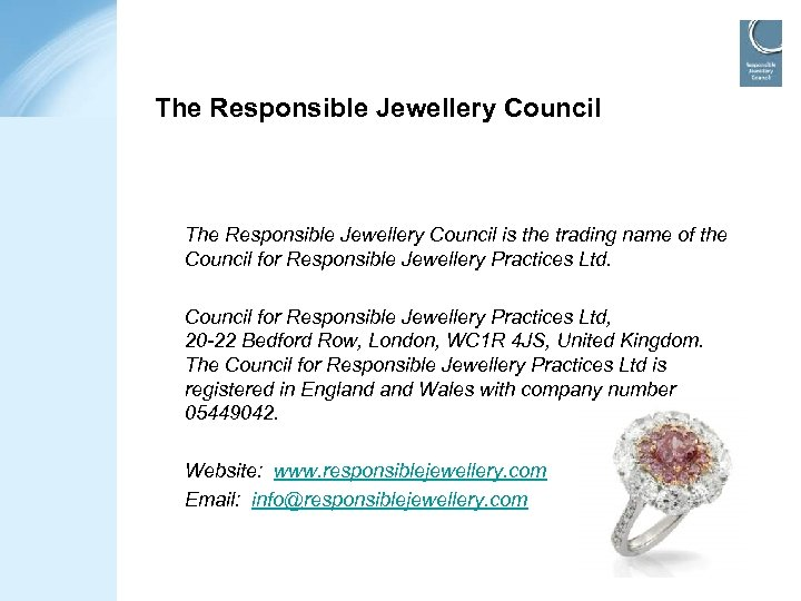 The Responsible Jewellery Council is the trading name of the Council for Responsible Jewellery