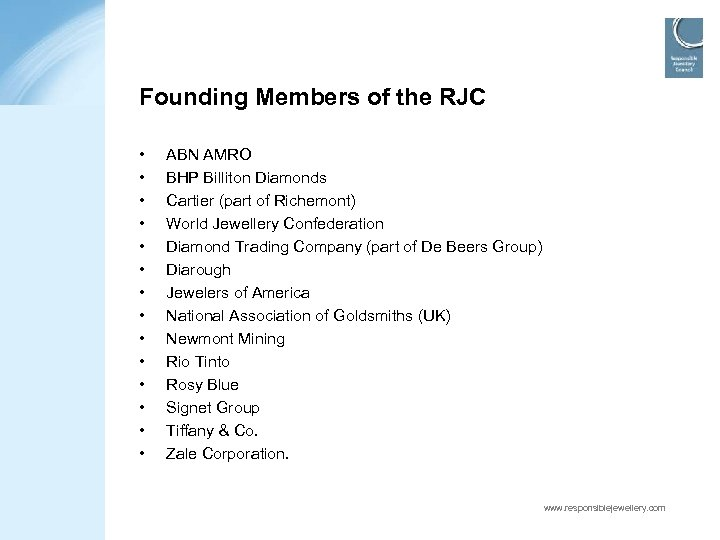 Founding Members of the RJC • • • • ABN AMRO BHP Billiton Diamonds
