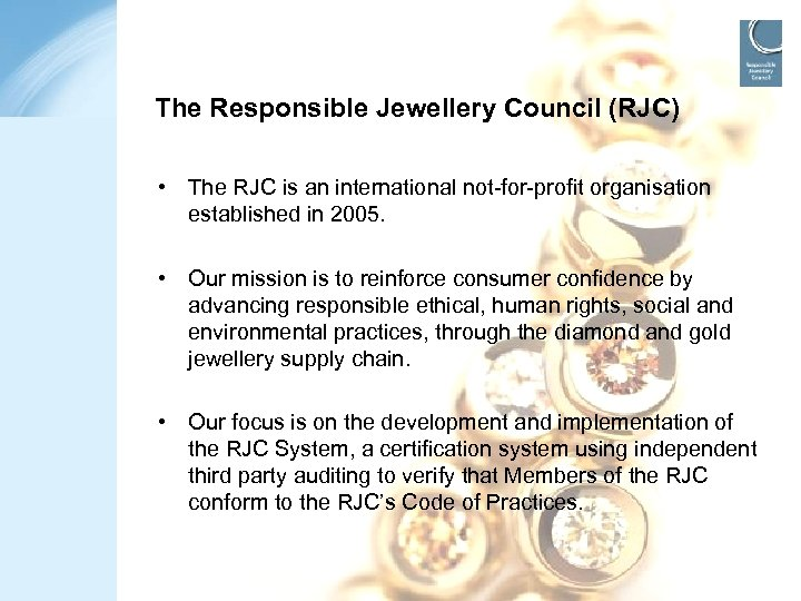 The Responsible Jewellery Council (RJC) • The RJC is an international not-for-profit organisation established