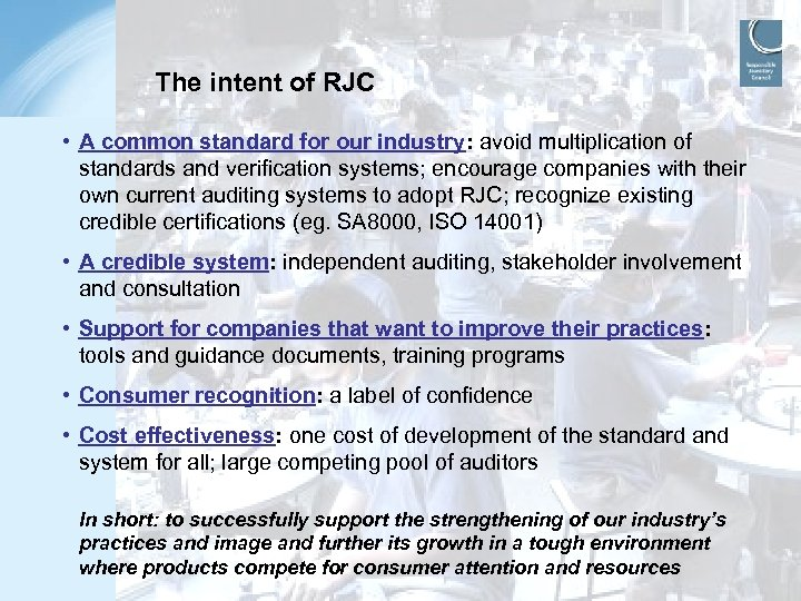 The intent of RJC • A common standard for our industry: avoid multiplication of