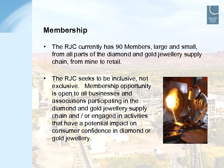 Membership • The RJC currently has 90 Members, large and small, from all parts