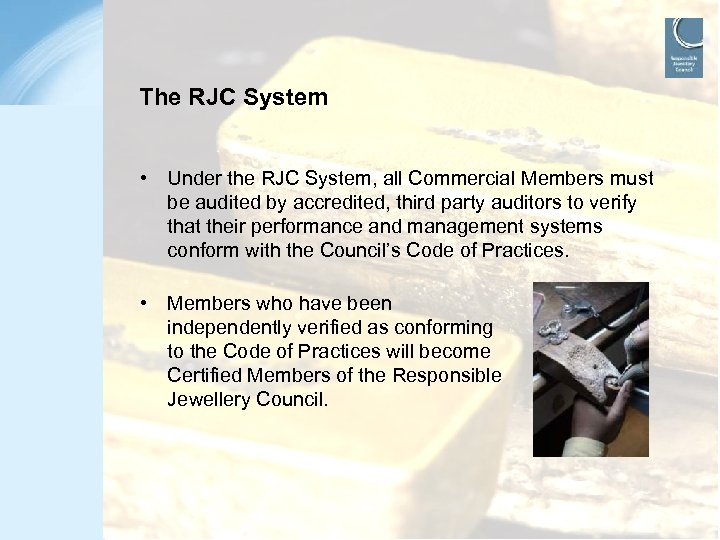 The RJC System • Under the RJC System, all Commercial Members must be audited