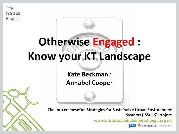 Otherwise Engaged : Know your KT Landscape Kate Beckmann Annabel Cooper The Implementation Strategies