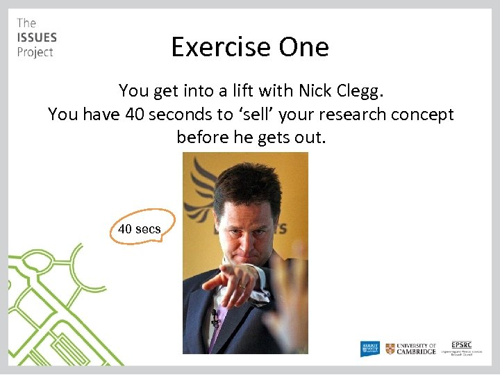 Exercise One You get into a lift with Nick Clegg. You have 40 seconds