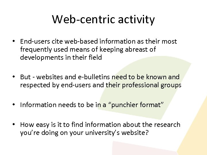 Web-centric activity • End-users cite web-based information as their most frequently used means of