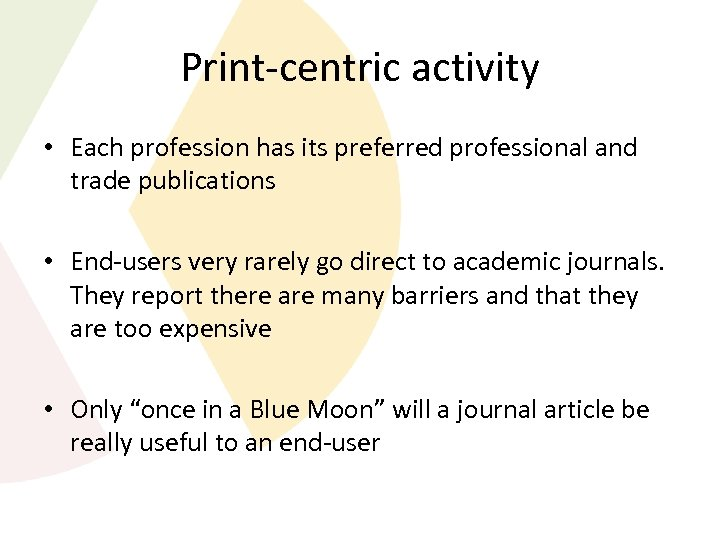 Print-centric activity • Each profession has its preferred professional and trade publications • End-users