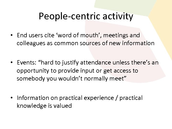 People-centric activity • End users cite 'word of mouth', meetings and colleagues as common