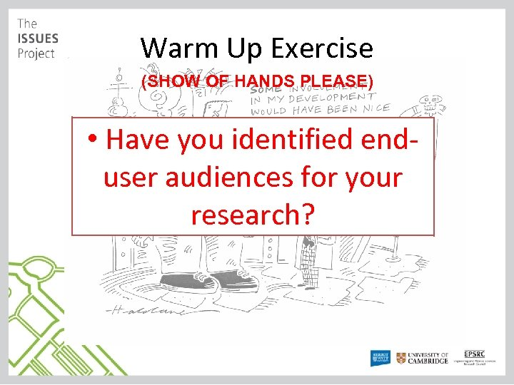 Warm Up Exercise (SHOW OF HANDS PLEASE) • Have you identified enduser audiences for