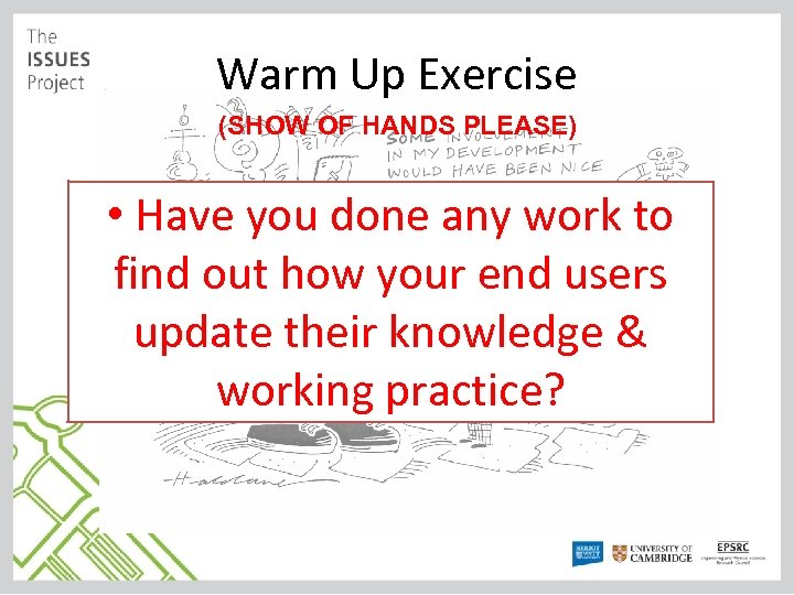 Warm Up Exercise (SHOW OF HANDS PLEASE) • Have you done any work to