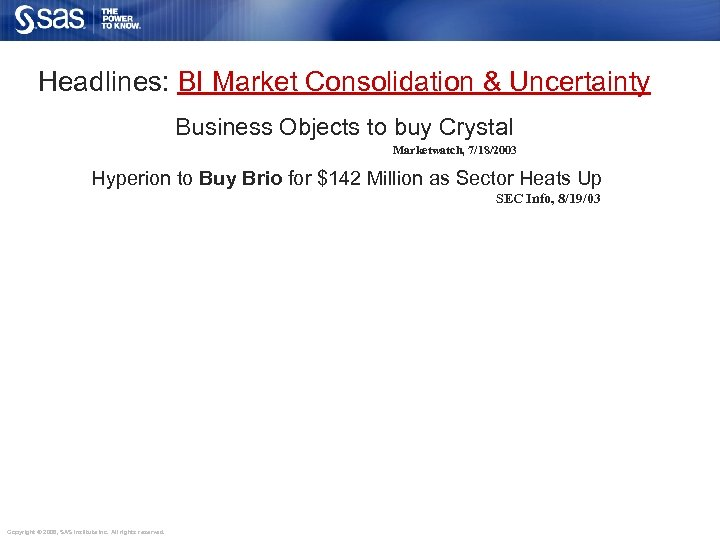 Headlines: BI Market Consolidation & Uncertainty Business Objects to buy Crystal Marketwatch, 7/18/2003 Hyperion