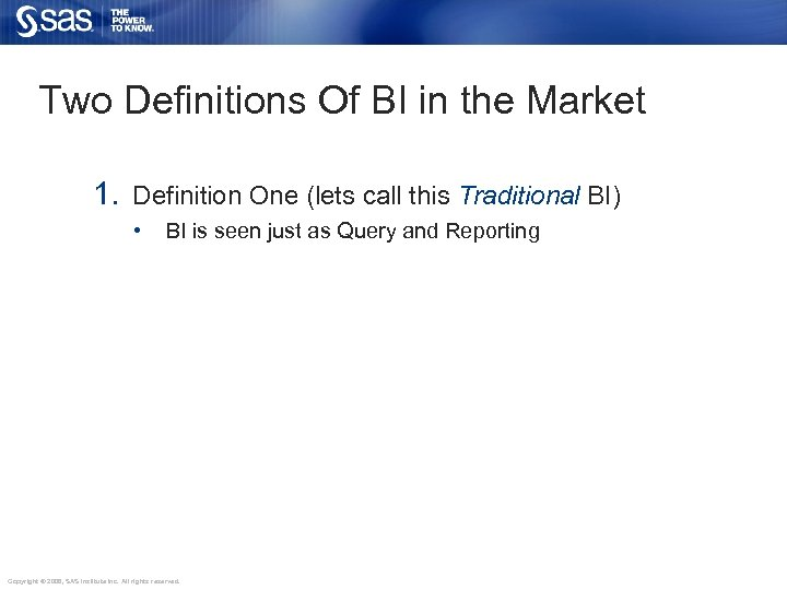 Two Definitions Of BI in the Market 1. Definition One (lets call this Traditional