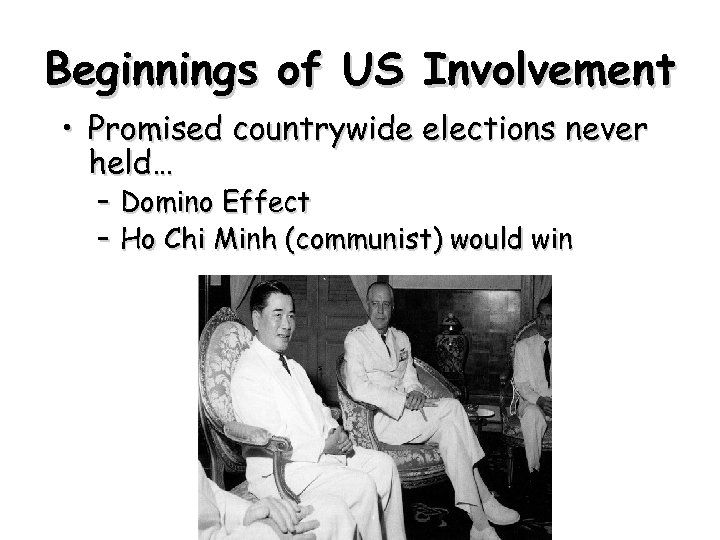 Beginnings of US Involvement • Promised countrywide elections never held… – Domino Effect –