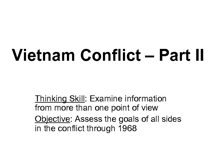 Vietnam Conflict – Part II Thinking Skill: Examine information from more than one point