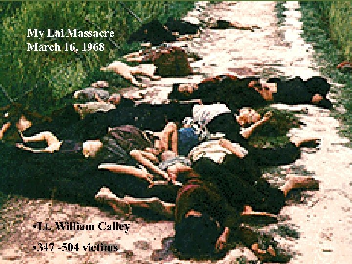 My Lai Massacre – March 16, 1968 • Lt. William Calley • 347 -504